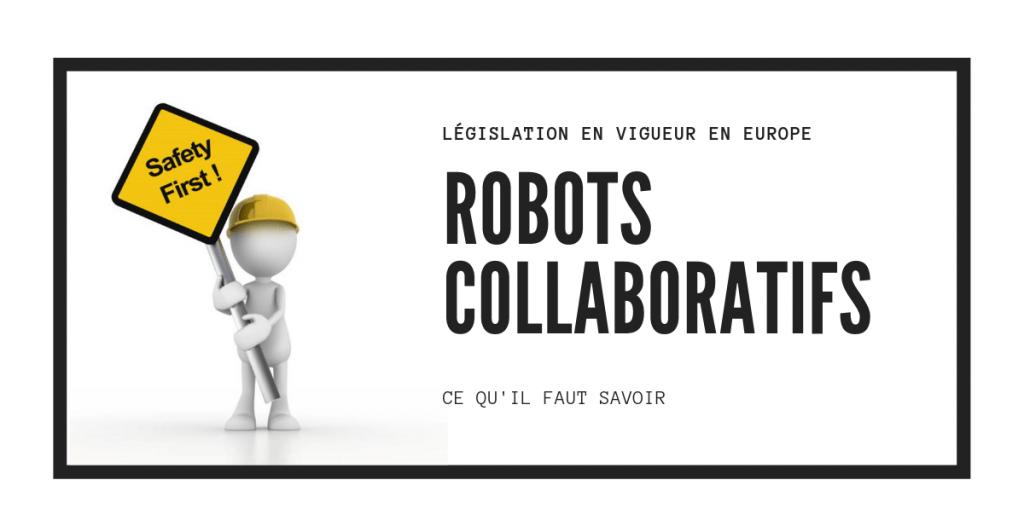 Normes, sécurité et législation en vigueur robots collaboratifs